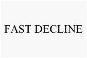 FAST DECLINE