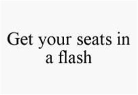 GET YOUR SEATS IN A FLASH