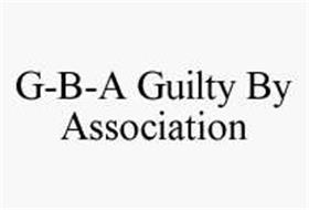 G-B-A GUILTY BY ASSOCIATION
