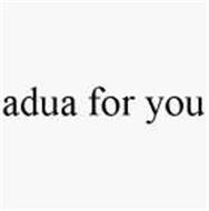 ADUA FOR YOU