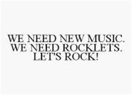 WE NEED NEW MUSIC. WE NEED ROCKLETS. LET'S ROCK!
