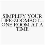SIMPLIFY YOUR LIFE-ZOOMBOT...ONE ROOM AT A TIME