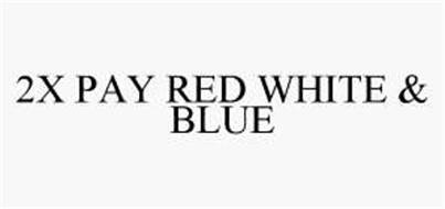 2X PAY RED WHITE & BLUE