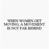 WHEN WOMEN GET MOVING, A MOVEMENT IS NOT FAR BEHIND