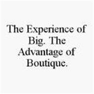 THE EXPERIENCE OF BIG. THE ADVANTAGE OF BOUTIQUE.