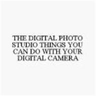 THE DIGITAL PHOTO STUDIO THINGS YOU CAN DO WITH YOUR DIGITAL CAMERA