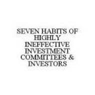 SEVEN HABITS OF HIGHLY INEFFECTIVE INVESTMENT COMMITTEES & INVESTORS