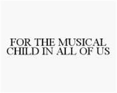 FOR THE MUSICAL CHILD IN ALL OF US