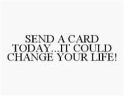 SEND A CARD TODAY...IT COULD CHANGE YOUR LIFE!