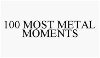 100 MOST METAL MOMENTS