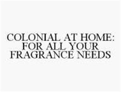 COLONIAL AT HOME: FOR ALL YOUR FRAGRANCE NEEDS