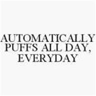 AUTOMATICALLY PUFFS ALL DAY, EVERYDAY