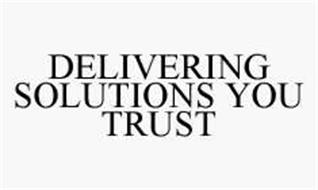 DELIVERING SOLUTIONS YOU TRUST