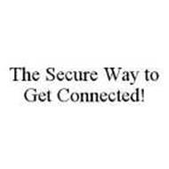 THE SECURE WAY TO GET CONNECTED!