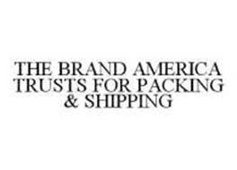 THE BRAND AMERICA TRUSTS FOR PACKING & SHIPPING
