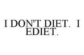 I DON'T DIET.  I EDIET.