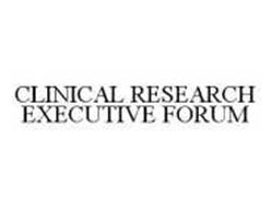 CLINICAL RESEARCH EXECUTIVE FORUM