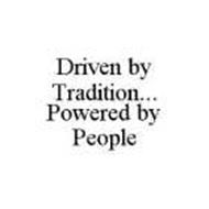 DRIVEN BY TRADITION...POWERED BY PEOPLE
