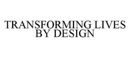 TRANSFORMING LIVES BY DESIGN