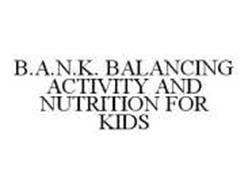 B.A.N.K. BALANCING ACTIVITY AND NUTRITION FOR KIDS