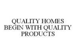 QUALITY HOMES BEGIN WITH QUALITY PRODUCTS