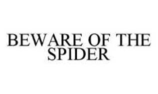 BEWARE OF THE SPIDER