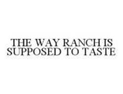 THE WAY RANCH IS SUPPOSED TO TASTE