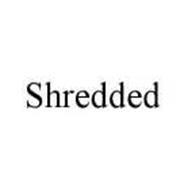 SHREDDED