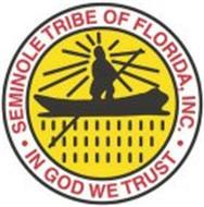 THE SEMINOLE TRIBE OF FLORIDA, INC. IN GOD WE TRUST