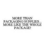 MORE THAN PACKAGING SUPPLIES...MORE LIKE THE WHOLE PACKAGE!