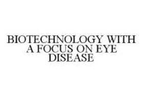 BIOTECHNOLOGY WITH A FOCUS ON EYE DISEASE
