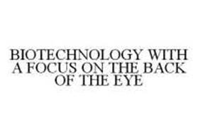 BIOTECHNOLOGY WITH A FOCUS ON THE BACK OF THE EYE