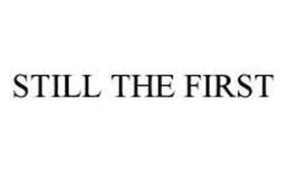STILL THE FIRST
