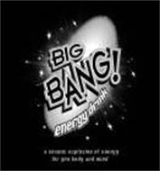 BIG BANG! ENERGY DRINK A COSMIC EXPLOSION OF ENERGY FOR YOUR BODY AND MIND