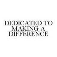 DEDICATED TO MAKING A DIFFERENCE
