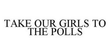 TAKE OUR GIRLS TO THE POLLS