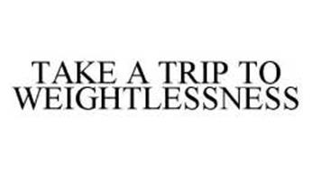 TAKE A TRIP TO WEIGHTLESSNESS