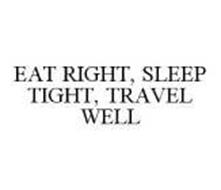 EAT RIGHT, SLEEP TIGHT, TRAVEL WELL