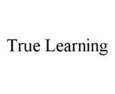 TRUE LEARNING