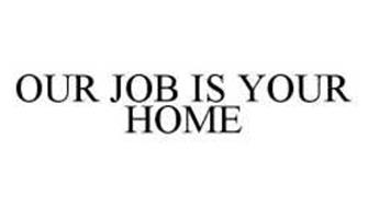 OUR JOB IS YOUR HOME