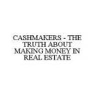 CASHMAKERS - THE TRUTH ABOUT MAKING MONEY IN REAL ESTATE