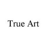 TRUE ART
