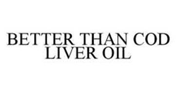 BETTER THAN COD LIVER OIL