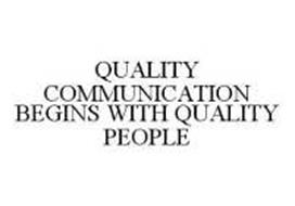 QUALITY COMMUNICATION BEGINS WITH QUALITY PEOPLE