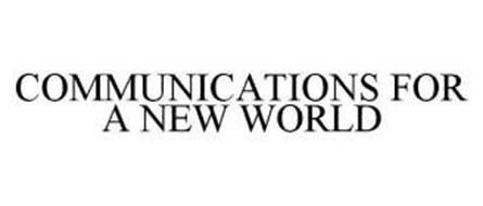 COMMUNICATIONS FOR A NEW WORLD