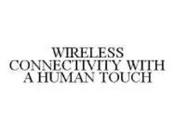 WIRELESS CONNECTIVITY WITH A HUMAN TOUCH