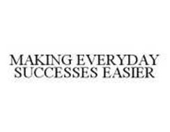 MAKING EVERYDAY SUCCESSES EASIER