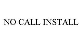 NO CALL INSTALL