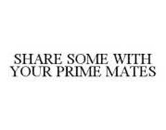 SHARE SOME WITH YOUR PRIME MATES