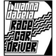 I WANNA DATE A RACE CAR DRIVER